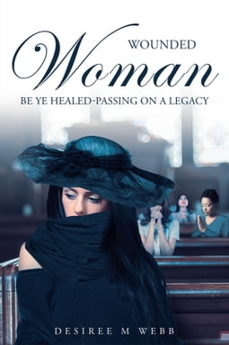 Wounded Woman Be Ye Healed-Passing On A Legacy