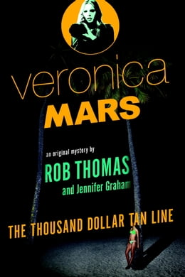 Book Veronica Mars: An Original Mystery by Rob Thomas: The Thousand-Dollar Tan Line by Rob Thomas