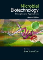Microbial Biotechnology: Principles and Applications by Yuan Kun Lee