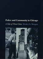 Police and Community in Chicago: A Tale of Three Cities by Wesley G. Skogan