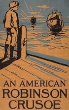 An American Robinson Crusoe (Illustrated): For American Boys and Girls by Samuel B. Allison