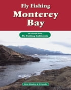 Fly Fishing Monterey Bay: An excerpt from Fly Fishing California by Ken Hanley