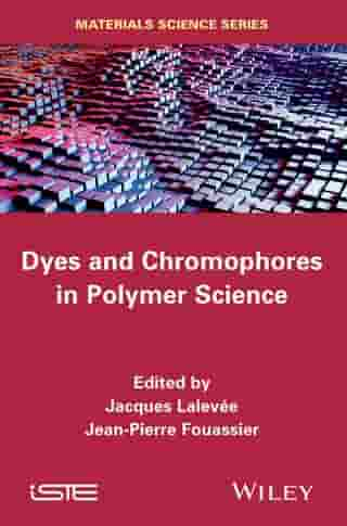 Dyes and Chromophores in Polymer Science by Jacques Lalevée