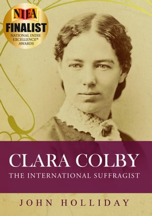 Clara Colby: The International Suffragist by John Holliday