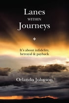 Lanes Within Journeys: It's about infidelity, betrayal & payback by Orlando Johnson