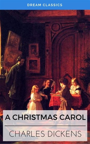 A Christmas Carol (Dream Classics) by Charles Dickens