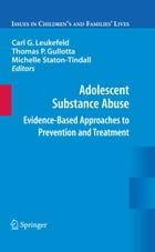 Adolescent Substance Abuse: Evidence-Based Approaches to Prevention and Treatment by Thomas P. Gullotta