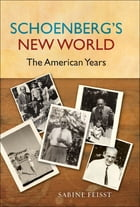 Schoenberg's New World: The American Years by Sabine Feisst