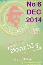 Travel Tales Monthly: No 6 DEC 2014 by Michael Brein, Ph.D.