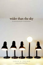 Wider Than the Sky: The Phenomenal Gift of Consciousness by Gerald Edelman