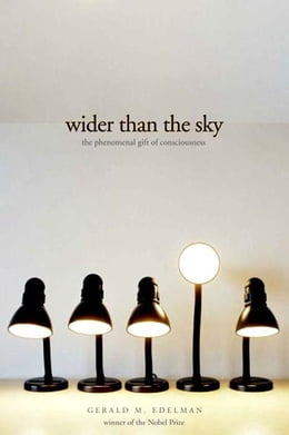 Book Wider Than the Sky: The Phenomenal Gift of Consciousness by Gerald Edelman