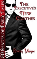 The Executive's New Clothes: 50 Shades of Fairy Tales be02a541-d0cb-4f56-9907-19e2eed028f8