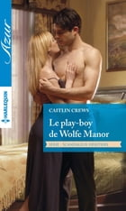 Le play-boy de Wolfe Manor by Caitlin Crews