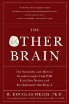 The Other Brain: From Dementia to Schizophrenia, How New Discoveries about the Brain Are…