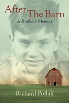 After The Barn: A Brother's Memoir by Richard Pollak