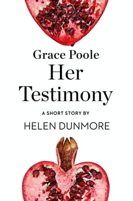 Book Grace Poole Her Testimony: A Short Story from the collection, Reader, I Married Him by Helen Dunmore