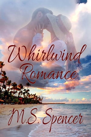 Whirlwind Romance by M. S. Spencer