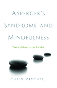 Asperger's Syndrome and Mindfulness: Taking Refuge in the Buddha