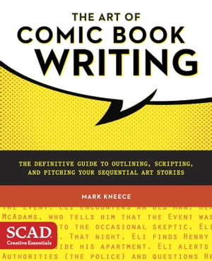 The Art of Comic Book Writing The Definitive Guide to Outlining,  Scripting,  and Pitching Your Sequential Art Stories
