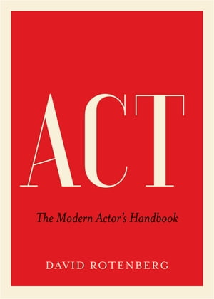Act: The Modern Actor's Handbook by David Rotenberg