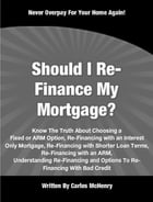 Should I Re-Finance My Mortgage by Carlos McHenry