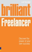 Brilliant Freelancer: Discover the power of your own success (Freelance/Freelancing) by Mr Leif Kendall