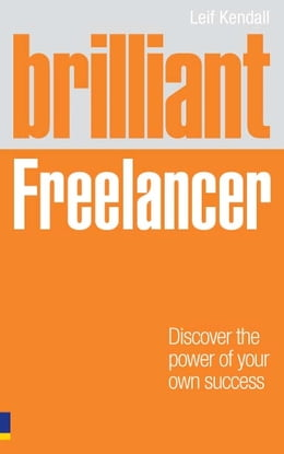 Book Brilliant Freelancer: Discover the power of your own success (Freelance/Freelancing) by Mr Leif Kendall