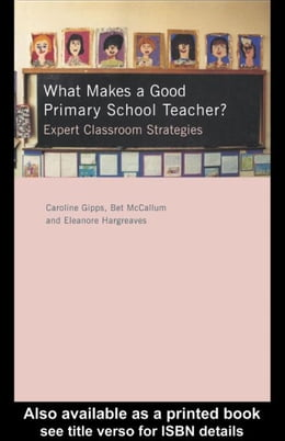 Book What Makes a Good Primary School Teacher? by Gipps, Caroline