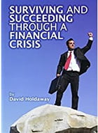 Surviving and Succeeding Through a Financial Crisis by David Holdaway