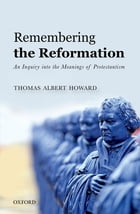 Remembering the Reformation: An Inquiry into the Meanings of Protestantism