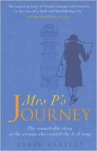 Mrs P's Journey: The Remarkable Story Of The Woman Who Created The A-z Map