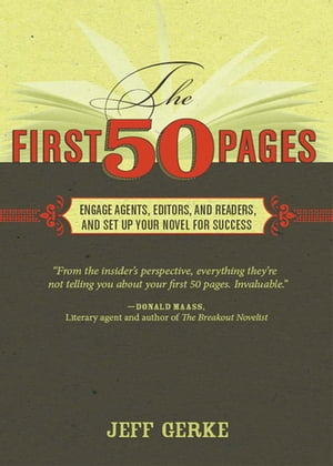 The First 50 Pages: Engage Agents,  Editors and Readers,  and Set Your Novel Up For Success Engage Agents,  Editors and Readers,  and Set Your Novel Up Fo