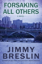 Forsaking All Others: A Novel by Jimmy Breslin