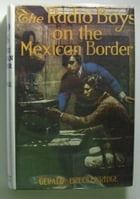 The Radio Boys On The Mexican Border by Gerald Breckenridge