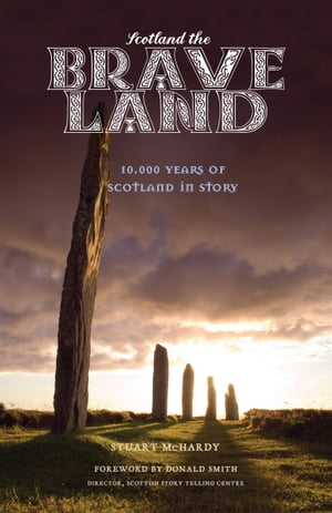 Scotland the Brave Land 10, 000 Years of Scotland in Story