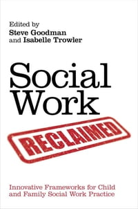 Social Work Reclaimed: Innovative Frameworks for Child and Family Social Work Practice