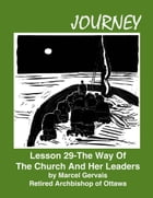 Journey: Lesson 29 - The Way Of The Church And Her Leaders by Marcel Gervais