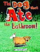 The Dog That Ate The Bathroom by Justin Brown