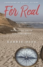 For Real: Navigating Truth Through Trials by Kerrie Oles