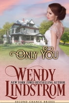 Only You: A Sweet & Clean Historical Romance by Wendy Lindstrom