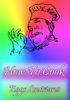 How To Cook Eggs Louisiana by Cook & Book