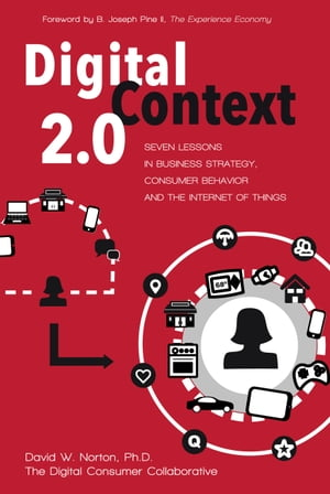 Digital Context 2.0: Seven Lessons in Business Strategy, Consumer Behavior, and the Internet of Things by David Norton
