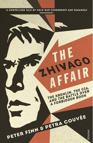 The Zhivago Affair The Kremlin,  the CIA,  and the Battle over a Forbidden Book