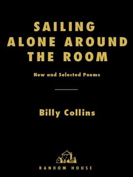 Book Sailing Alone Around the Room: New and Selected Poems by Billy Collins