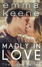 Madly in Love: The Love Series, #10 by Emma Keene