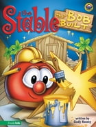 Stable that Bob Built / VeggieTales by Cindy Kenney