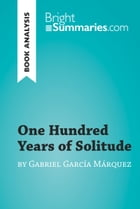 One Hundred Years of Solitude by Gabriel García Marquez (Book Analysis): Detailed Summary, Analysis and Reading Guide by Bright Summaries
