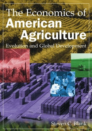 The Economics of American Agriculture: Evolution and Global Development Evolution and Global Development