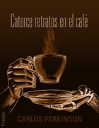 Catorce retratos en el café by Carlos Perkinson