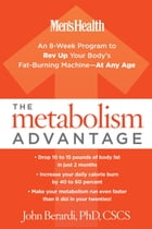 The Metabolism Advantage: An 8-Week Program to Rev Up Your Body's Fat-Burning Machine-At Any Age by John Berardi